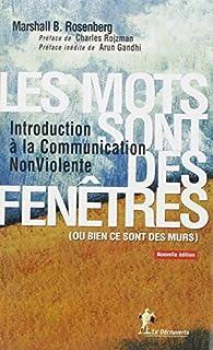 Les mots sont des fenêtres (ou bien ce sont des murs) : introduction à la communication non violente, Rosenberg, Marshall B.
