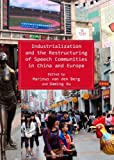 Industrialization and the Restructuring of Speech Communities in China and Europe, Marinus van den Berg and Daming Xu, 1443823805