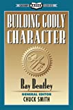 Building Godly Character, Ray Bentley, 0936728590