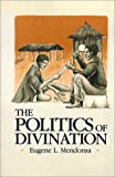 The Politics of Divination, Eugene L. Mendonsa, 0520045947