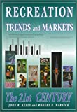 Recreation Trends and Markets : The 21st Century, Kelly, John R. and Warnick, Rodney B., 1571674357