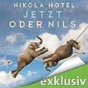Jetzt oder Nils Hörbuch von Nikola Hotel Gesprochen von: Karoline Mask von Oppen