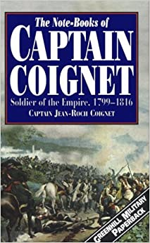 The Note-Books of Captain Coignet: Soldier of the Empire, 1799-1816 (Greenhill Military)