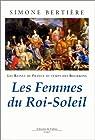 Les Reines de France au temps des Bourbons, tome 2 : Les Femmes du Roi-Soleil par Bertière