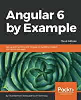 Angular 6 By Example, 3rd Edition Front Cover