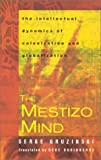 img - for The Mestizo Mind: The Intellectual Dynamics of Colonization and Globalization book / textbook / text book