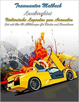 Traumautos Malbuch Lamborghini Italienische Legenden Zum Ausmalen Set Mit Uber 40 Abbildungen Fur Kinder Und Erwachsene Amazon De Coolor Inc Bucher