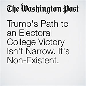 Trump's Path to an Electoral College Victory Isn't Narrow. It's Non-Existent.