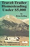 Travel-Trailer Homesteading under $5,000, Brian D. Kelling, 1559501324