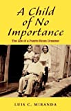 A Child of No Importance, Luis C. Miranda, 1401098770