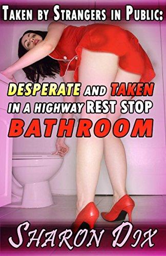 Desperate and Taken by Strangers in Public at a Highway Rest Stop Bathroom: Extreme Wet BBW Interracial Watersports Desperation Group Erotica