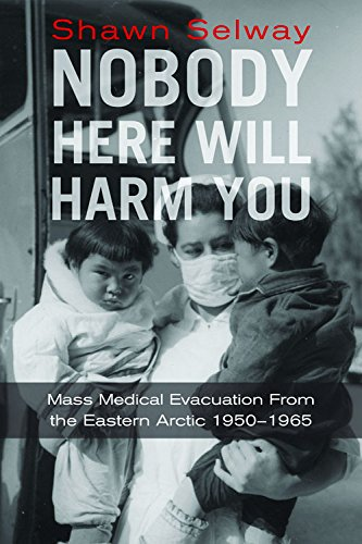 Nobody Here Will Harm You: Mass Medical Evacuation from the Eastern Arctic 1950-1965
