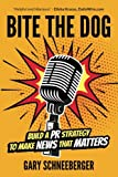 Bite The Dog: Build a PR Strategy To Make News That Matters