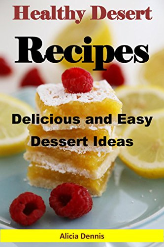 Healthy Dessert Recipes: Delicious and Easy Dessert Ideas (dessert for two,desserts cookbooks,easy desserts,delicious dessert,dump desserts,dump cake recipes,dump ... cake cookbook,dump cakes,pie recipes)