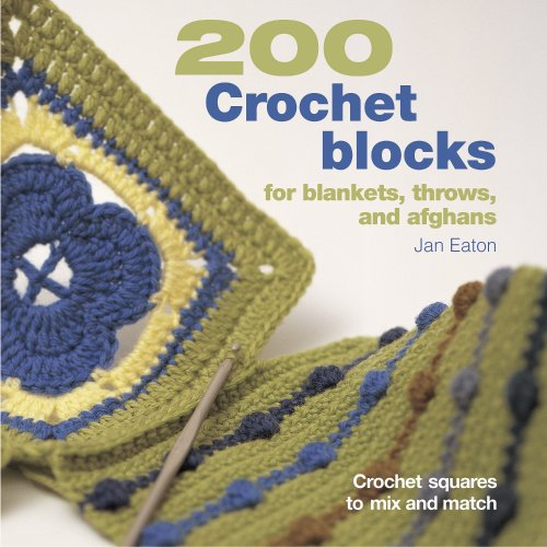 - 200 Crochet Blocks for Blankets, Throws, and Afghans: Crochet Squares to Mix and Match