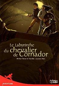 Le labyrinthe du chevalier de Cornador par Arthur Ténor