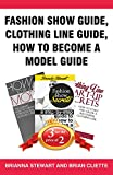 Book Bundle Package: Fashion Show Guide,  Clothing Line Guide,  How to Become a Model Guide: Book Bundle (Bull City publishing Book Bundles 13)