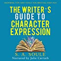 The Writer's Guide to Character Expression Audiobook by S. A. Soule Narrated by Julie Carruth