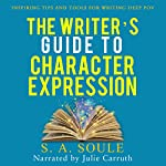 The Writer's Guide to Character Expression   S. A. Soule