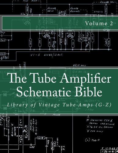 (The Tube Amplifier Schematic Bible Volume 2: Library of Vintage Tube Amps (G-Z) (Manufacturers G-Z))