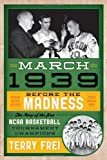 Image of March 1939: Before the Madness_The Story of the First NCAA Basketball Tournament Champions