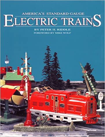 America's Standard Gauge Electric Trains: Peter H  Riddle