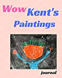 Wow Kent's Paintings : A Children's Book about Learning (Wow Kent's Learning)