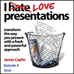 I Love Presentations: Episode 4 - Goal | James Caplin