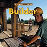 I Want to be a Builder (I Want to Be (Firefly Paperback))
