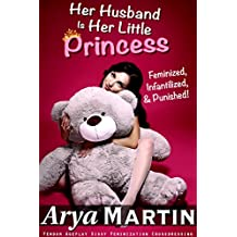 Her Husband Is Her Little Princess: Feminized, Infantilized, and Punished! (Femdom Ageplay Sissy Feminization Crossdressing)