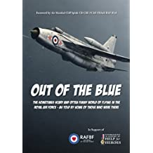 Out of the Blue: The Sometimes Scary and Often Funny World of Flying in the Royal Air Force, as Told by Some of Those Who Were There
