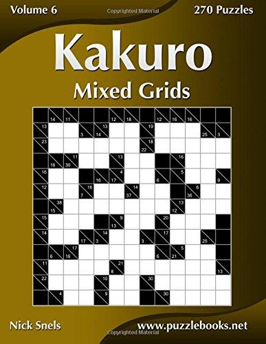 Read Online Kakuro Mixed Grids - Volume 6 - 270 Logic Puzzles pdf
