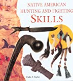 Native American Hunting and Fighting Skills, Colin Taylor, 158574705X