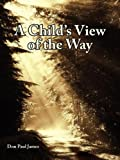A Child's View of the Way, Don Paul James, 142087764X