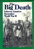 The Big Death: Solomon Islanders Remember World War II (Bikfala Faet: Olketa Solomon Aelanda Rimembarem Wol Wo Tu)