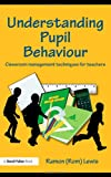 Understanding Pupil Behaviour : Classroom management techniques for Teachers, Lewis, Ramon, 0415483522