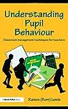 Understanding Pupil Behaviour : Classroom Management Techniques for Teachers, Lewis, Ramon, 0415483522