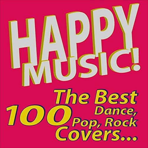 Happy Music! The Best 100 Dance, Pop, Rock Covers…