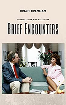 Brief Encounters: Conversations with Celebrities by [Brennan, Brian]