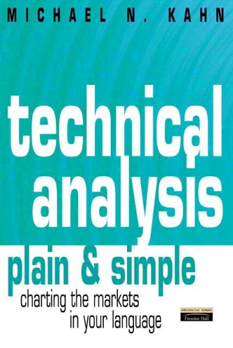 Technical Analysis Plain & Simple: Charting the Markets in Your Language by Financial Times Prentice Hall