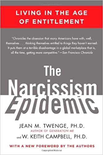The Narcissism Epidemic: Living in the Age of Entitlement: Jean M
