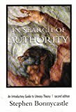 In Search of Authority : An Introductory Guide to Literary Theory, Bonnycastle, Stephen, 1551110830