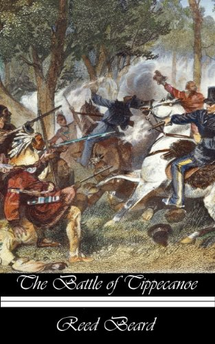 The battle of Tippecanoe: Historical sketches of the famous field upon which General William Henry Harrison won renown that aided him in reaching the ... and election of General Benjamin Harrison