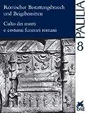 Romischer Bestattungsbrauch und Beigabensitten : Internationales Kolloquium, Rom Vom 1. Bis 3. April 1998, Michael Heinzelmann, 3895000779