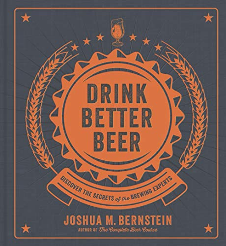 Drink Better Beer: Discover the Secrets of the Brewing Experts