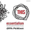 Essentialism: The Disciplined Pursuit of Less Audiobook by Greg McKeown Narrated by Greg McKeown