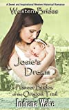 Western Brides: Josie's Dream: A Sweet and Inspirational Western Historical Romance (Pioneer Brides of the Oregon Trail) by  Indiana Wake in stock, buy online here