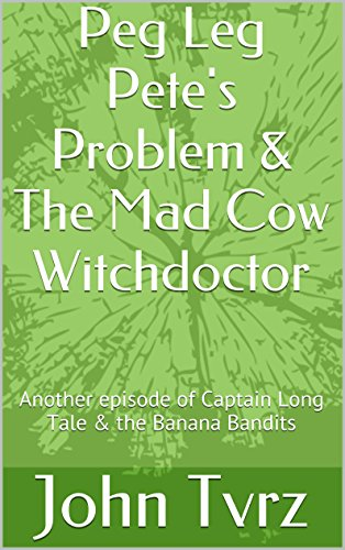 Peg Leg Pete's Problem & The Mad Cow Witchdoctor: Another episode of Captain Long Tale & the Banana Bandits Captain Banana