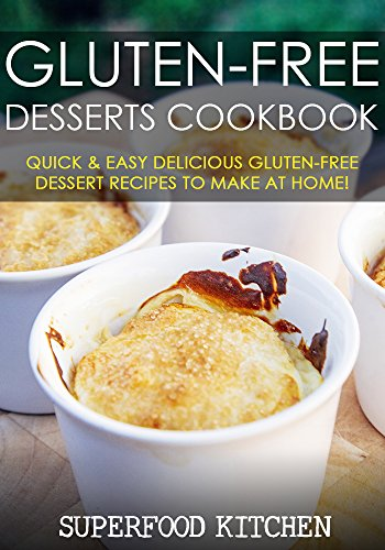 Gluten-Free Desserts Cookbook: Quick & Easy Delicious Gluten-Free Dessert Recipes To Make At Home! (Gluten Free Edge Book compare prices)