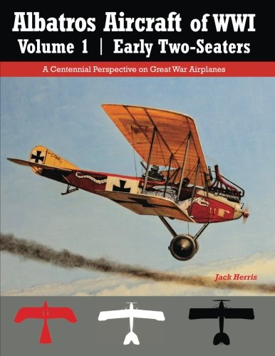 Albatros Aircraft of WWI Volume 1 | Early Two-Seaters: A Centennial Perspective on Great War Airplanes (Great War Aviation) (Volume 24)